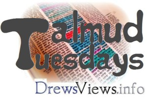 Talmud Tuesdays - DrewsViews