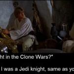 Obi-Wan Kenobi tells Luke Skywalker that he fought in the Clone Wars with Luke's father  (in Episode IV: A New Hope)