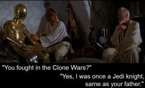 Obi-Wan Kenobi tells Luke Skywalker that he fought in the Clone Wars with the father of Luke